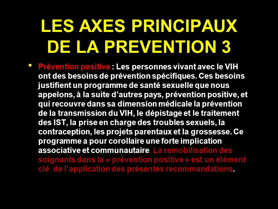 LES AXES PRINCIPAUX DE LA PREVENTION 3 Prévention positive : Les personnes vivant avec le VIH ont des besoins de prévention spécifiques.