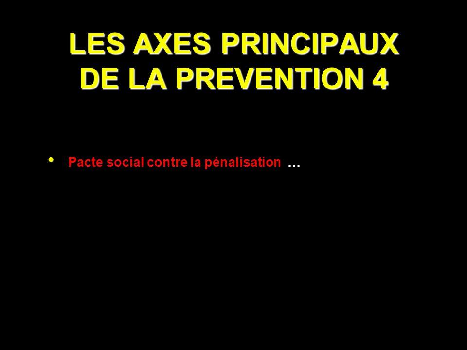 LES AXES PRINCIPAUX DE LA PREVENTION 4 Pacte social contre la pénalisation …