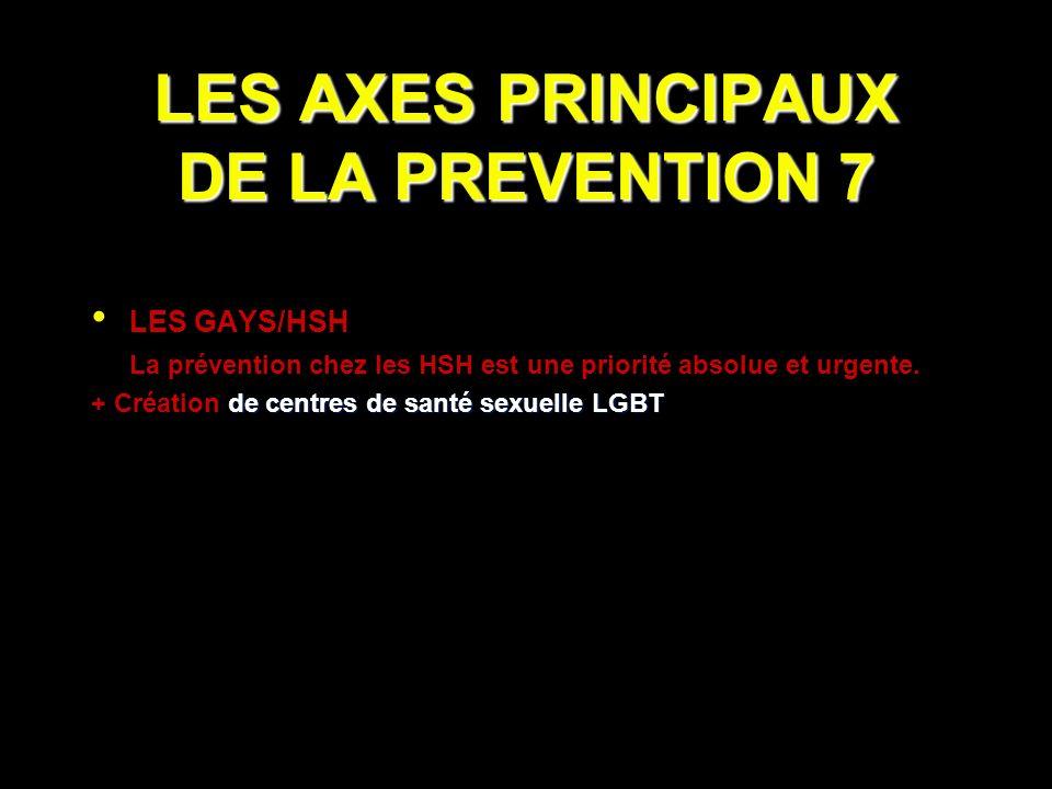 LES AXES PRINCIPAUX DE LA PREVENTION 7 LES GAYS/HSH La prévention chez les HSH est une priorité absolue et urgente.