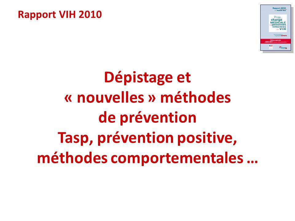 Rapport VIH 2010 Dépistage et « nouvelles » méthodes de prévention Tasp, prévention positive, méthodes comportementales …