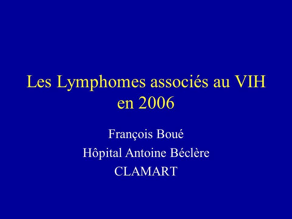 Les Lymphomes associés au VIH en 2006 François Boué Hôpital Antoine Béclère CLAMART