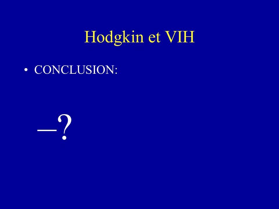 Hodgkin et VIH CONCLUSION: –?