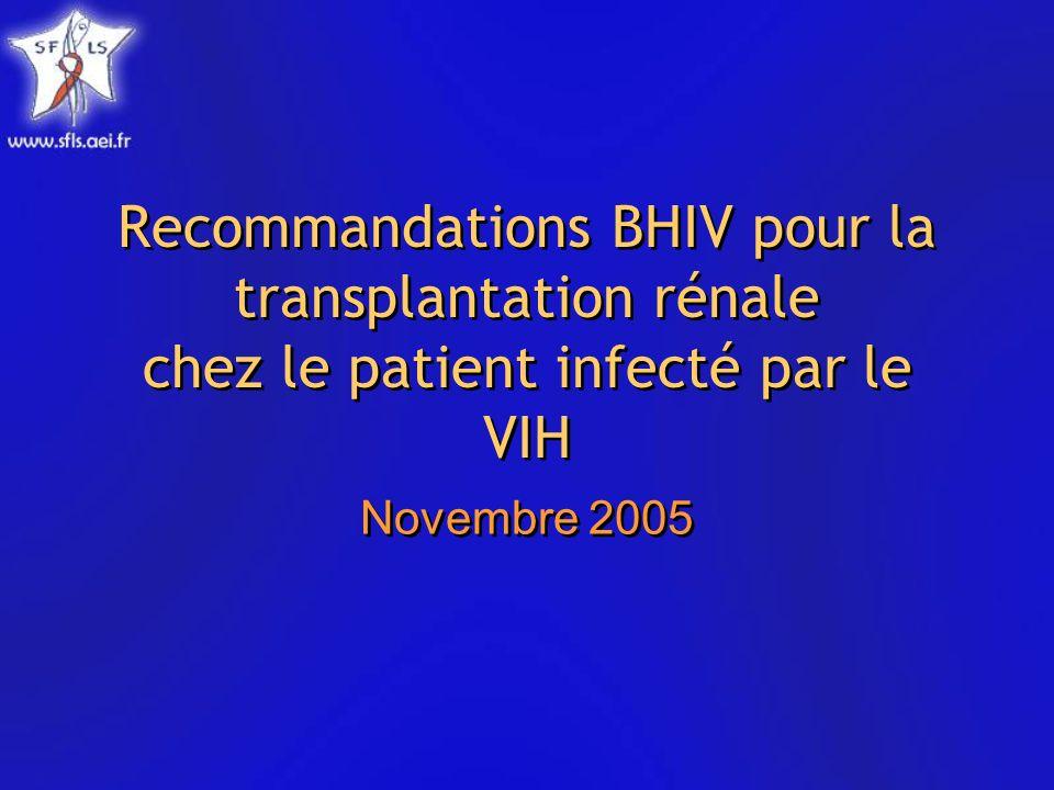Recommandations BHIV pour la transplantation rénale chez le patient infecté par le VIH Novembre 2005