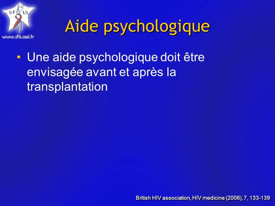 Aide psychologique Une aide psychologique doit être envisagée avant et après la transplantation British HIV association, HIV medicine (2006), 7, 133-139