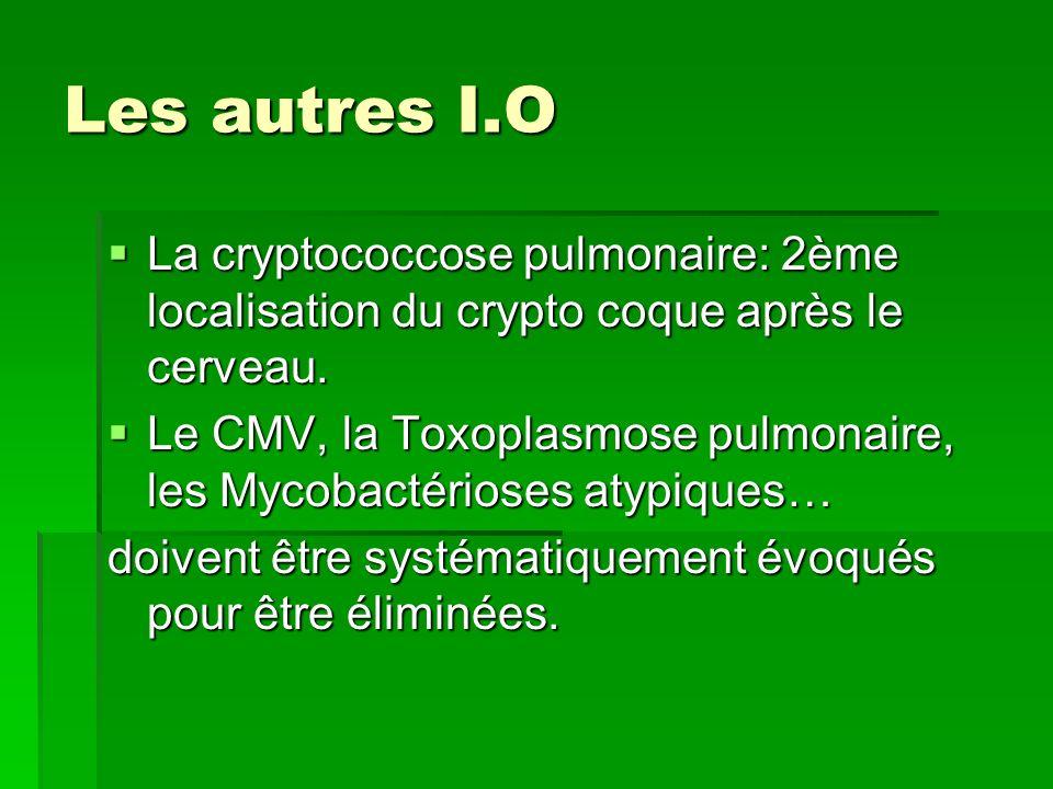 Les autres I.O La cryptococcose pulmonaire: 2ème localisation du crypto coque après le cerveau. La cryptococcose pulmonaire: 2ème localisation du cryp