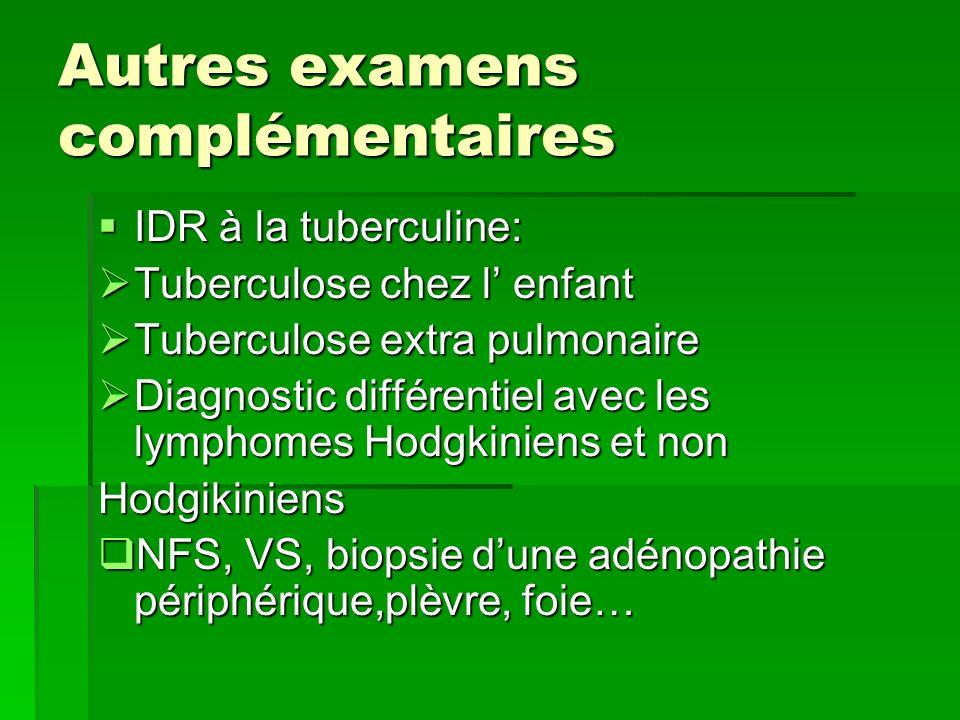 Autres examens complémentaires IDR à la tuberculine: IDR à la tuberculine: Tuberculose chez l enfant Tuberculose chez l enfant Tuberculose extra pulmo