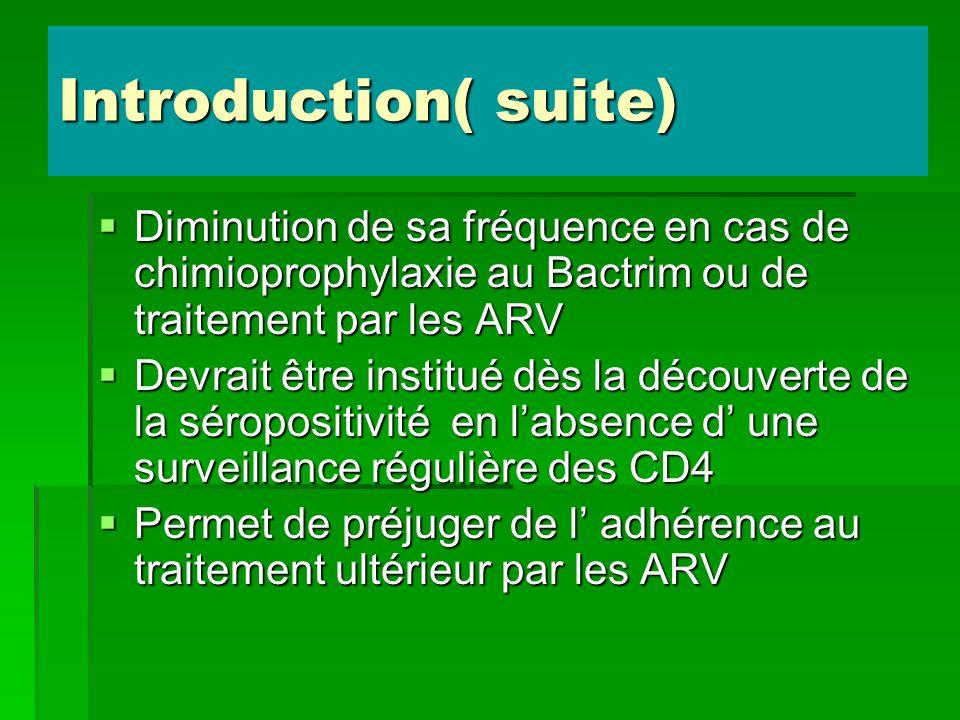 Introduction( suite) Diminution de sa fréquence en cas de chimioprophylaxie au Bactrim ou de traitement par les ARV Diminution de sa fréquence en cas