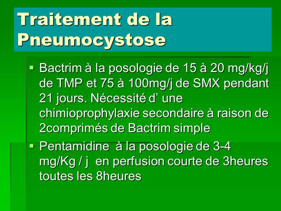 Traitement de la Pneumocystose Bactrim à la posologie de 15 à 20 mg/kg/j de TMP et 75 à 100mg/j de SMX pendant 21 jours. Nécessité d une chimioprophyl