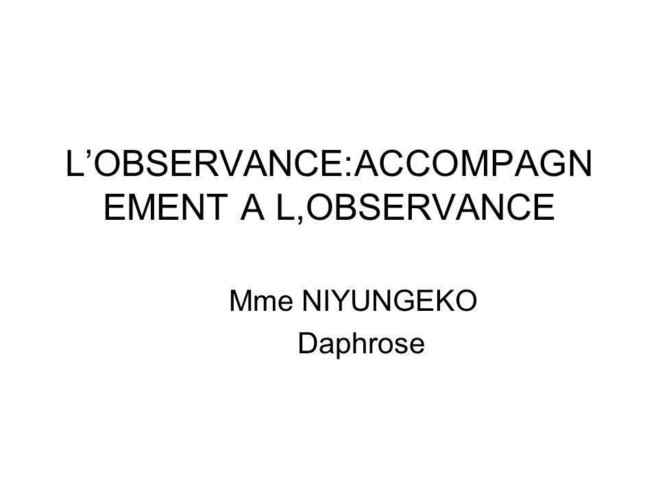 LOBSERVANCE:ACCOMPAGN EMENT A L,OBSERVANCE Mme NIYUNGEKO Daphrose