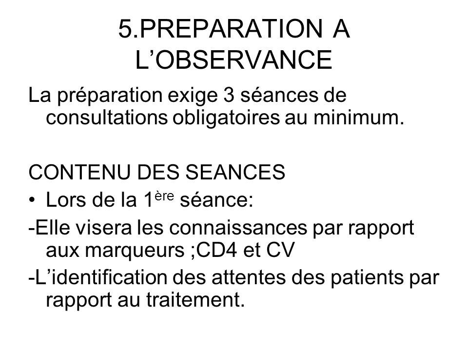 5.PREPARATION A LOBSERVANCE La préparation exige 3 séances de consultations obligatoires au minimum.