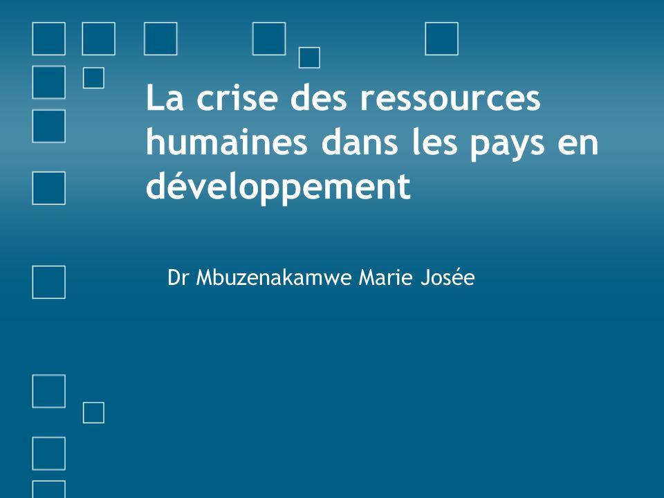 La crise des ressources humaines dans les pays en développement Dr Mbuzenakamwe Marie Josée