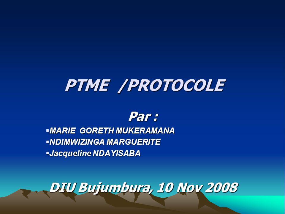 PTME /PROTOCOLE Par : MARIE GORETH MUKERAMANA MARIE GORETH MUKERAMANA NDIMWIZINGA MARGUERITE NDIMWIZINGA MARGUERITE Jacqueline NDAYISABA Jacqueline ND
