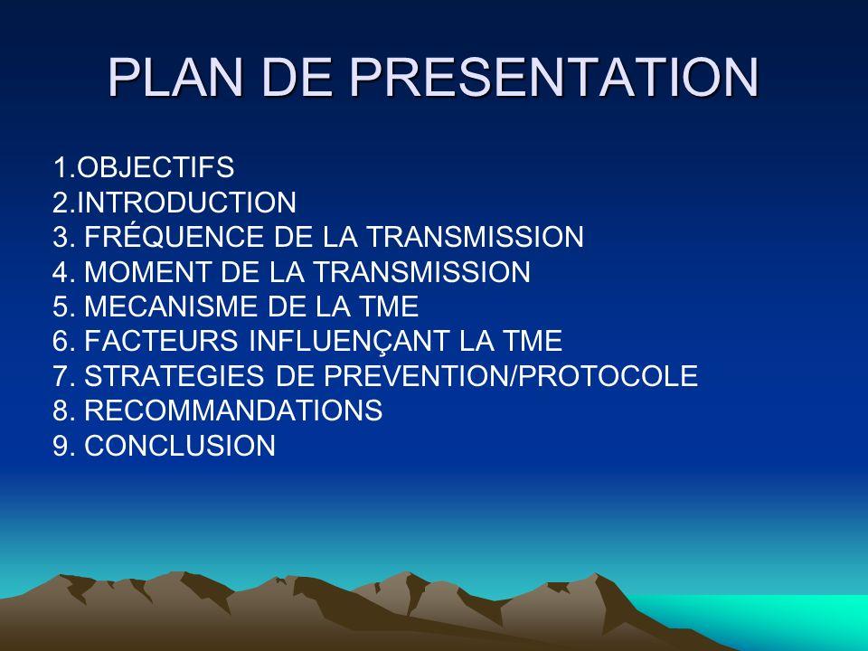 PLAN DE PRESENTATION 1.OBJECTIFS 2.INTRODUCTION 3. FRÉQUENCE DE LA TRANSMISSION 4. MOMENT DE LA TRANSMISSION 5. MECANISME DE LA TME 6. FACTEURS INFLUE