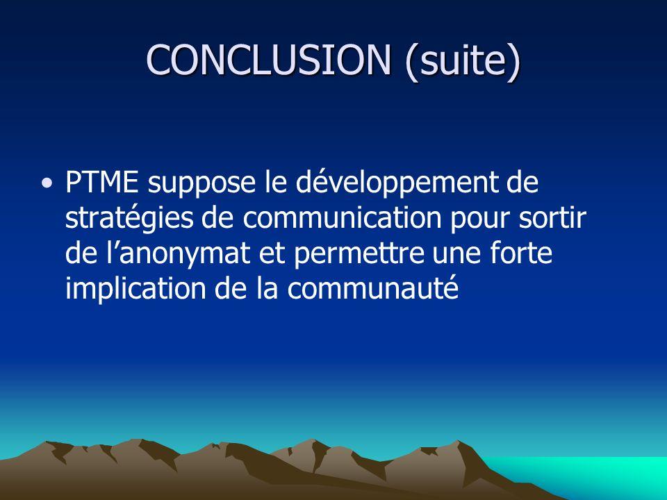 CONCLUSION (suite) PTME suppose le développement de stratégies de communication pour sortir de lanonymat et permettre une forte implication de la comm