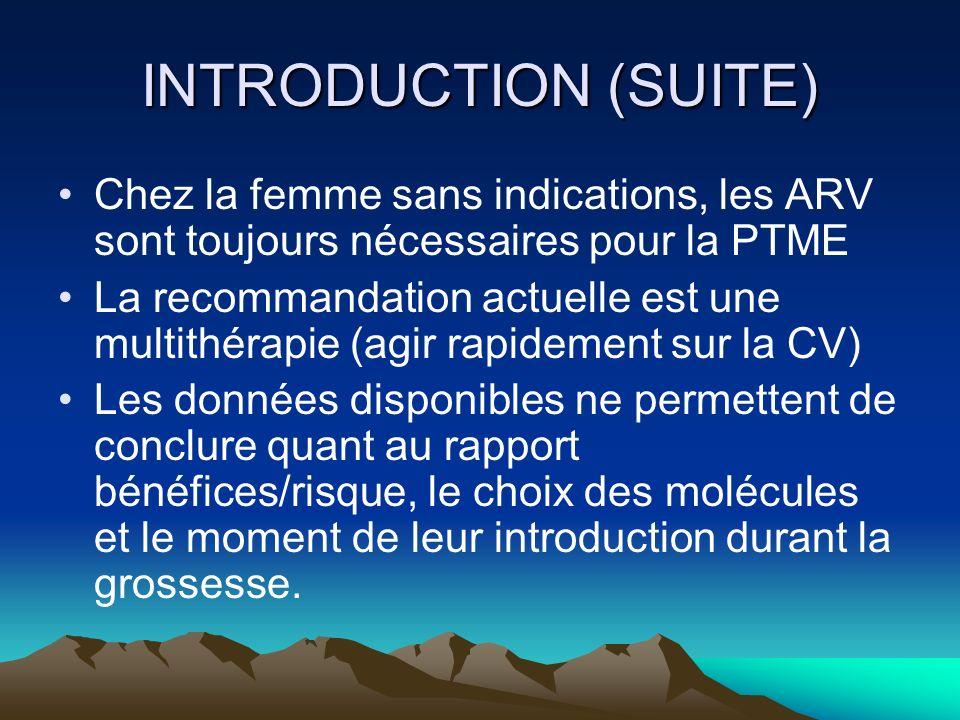 INTRODUCTION (SUITE) Chez la femme sans indications, les ARV sont toujours nécessaires pour la PTME La recommandation actuelle est une multithérapie (
