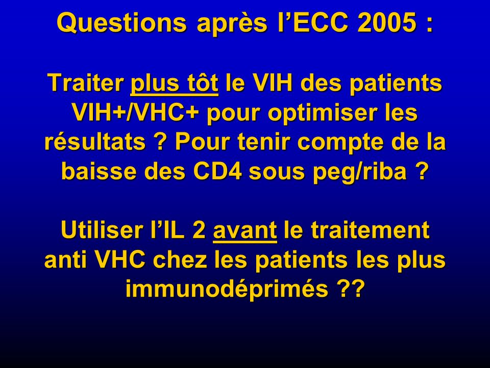 Questions après lECC 2005 : Traiter plus tôt le VIH des patients VIH+/VHC+ pour optimiser les résultats ? Pour tenir compte de la baisse des CD4 sous