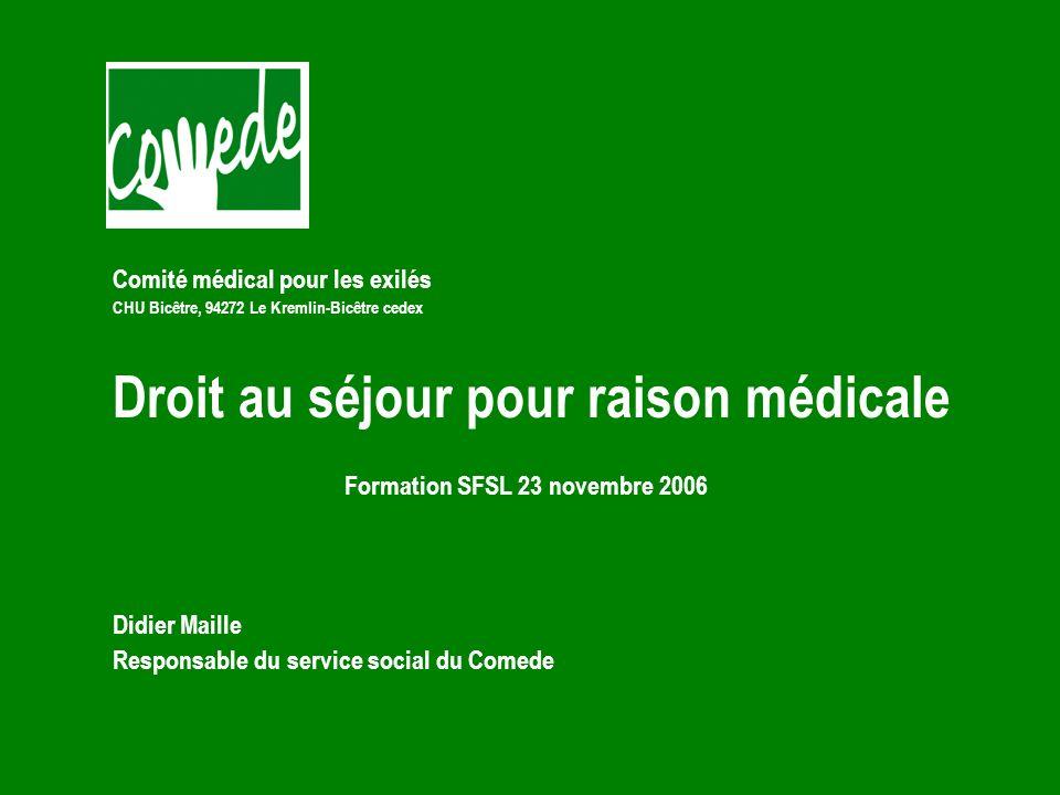 Comité médical pour les exilés CHU Bicêtre, 94272 Le Kremlin-Bicêtre cedex Droit au séjour pour raison médicale Formation SFSL 23 novembre 2006 Didier