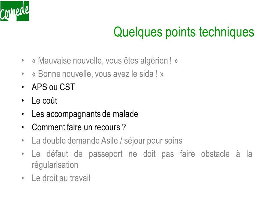 Quelques points techniques « Mauvaise nouvelle, vous êtes algérien ! » « Bonne nouvelle, vous avez le sida ! » APS ou CST Le coût Les accompagnants de