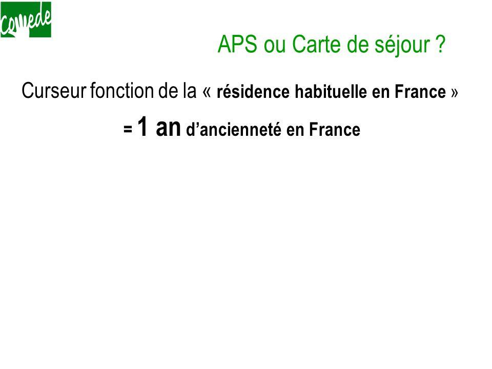 Curseur fonction de la « résidence habituelle en France » = 1 an dancienneté en France