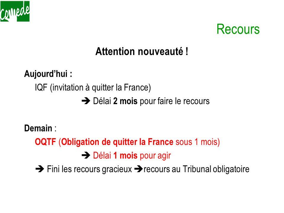 Recours Attention nouveauté ! Aujourdhui : IQF (invitation à quitter la France) Délai 2 mois pour faire le recours Demain : OQTF ( Obligation de quitt