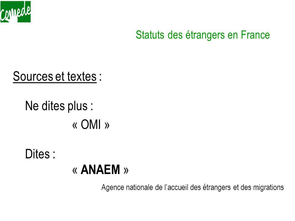 Statuts des étrangers en France Sources et textes : Ne dites plus : « OMI » Dites : « ANAEM » Agence nationale de laccueil des étrangers et des migrat