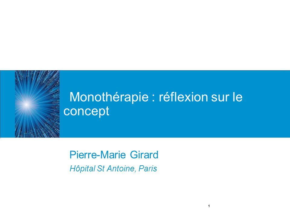1 Monothérapie : réflexion sur le concept Pierre-Marie Girard Hôpital St Antoine, Paris