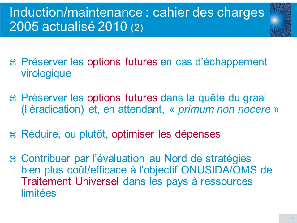 8 Induction/maintenance : cahier des charges 2005 actualisé 2010 (2) z Préserver les options futures en cas déchappement virologique z Préserver les o