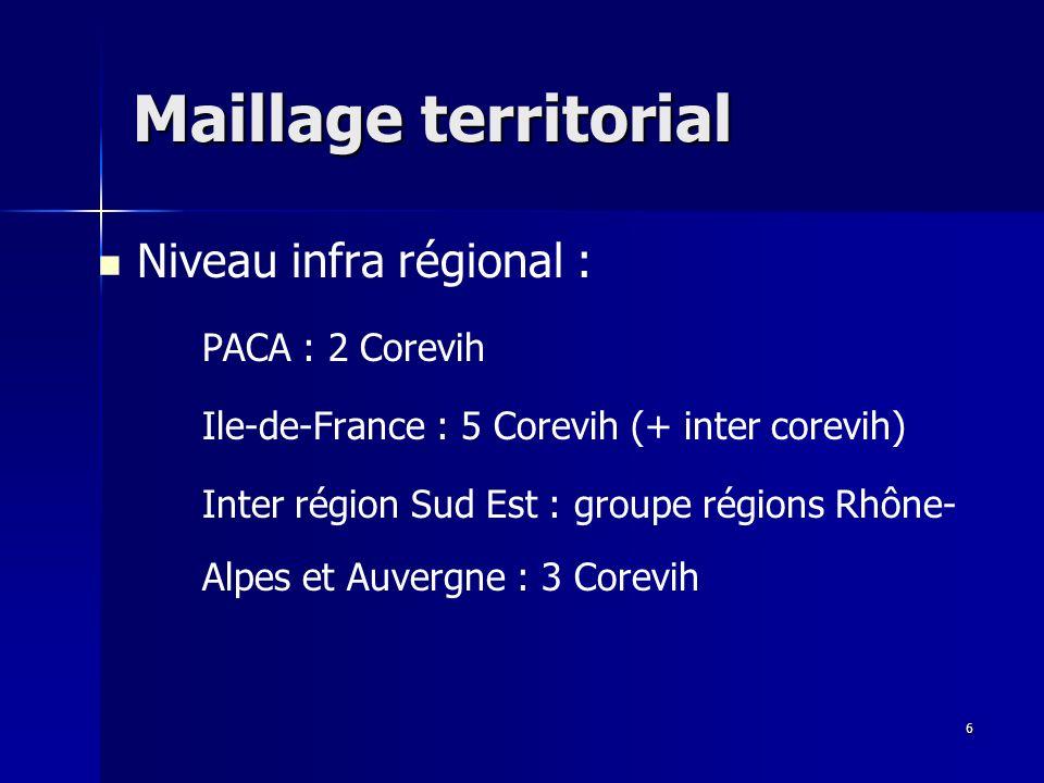 6 Maillage territorial Niveau infra régional : PACA : 2 Corevih Ile-de-France : 5 Corevih (+ inter corevih) Inter région Sud Est : groupe régions Rhône- Alpes et Auvergne : 3 Corevih