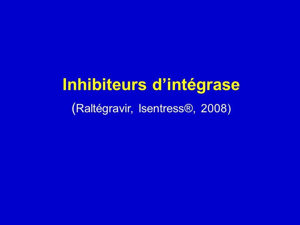 Inhibiteurs dintégrase ( Raltégravir, Isentress®, 2008)