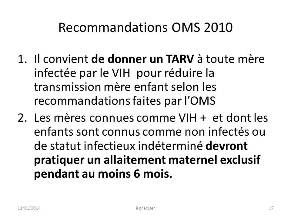 Recommandations OMS 2010 1.Il convient de donner un TARV à toute mère infectée par le VIH pour réduire la transmission mère enfant selon les recommand