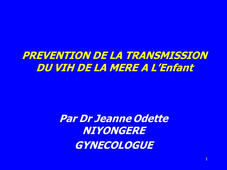 1 PREVENTION DE LA TRANSMISSION DU VIH DE LA MERE A LEnfant Par Dr Jeanne Odette NIYONGERE GYNECOLOGUE