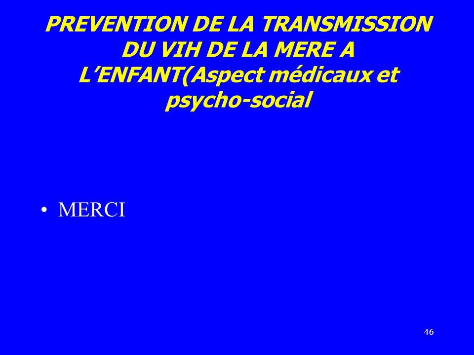 46 PREVENTION DE LA TRANSMISSION DU VIH DE LA MERE A LENFANT(Aspect médicaux et psycho-social MERCI