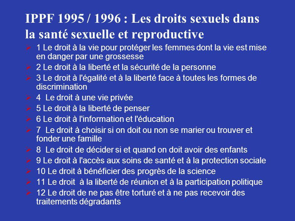 IPPF 1995 / 1996 : Les droits sexuels dans la santé sexuelle et reproductive 1 Le droit à la vie pour protéger les femmes dont la vie est mise en dang