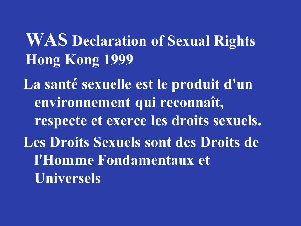 WAS Declaration of Sexual Rights Hong Kong 1999 La santé sexuelle est le produit d'un environnement qui reconnaît, respecte et exerce les droits sexue