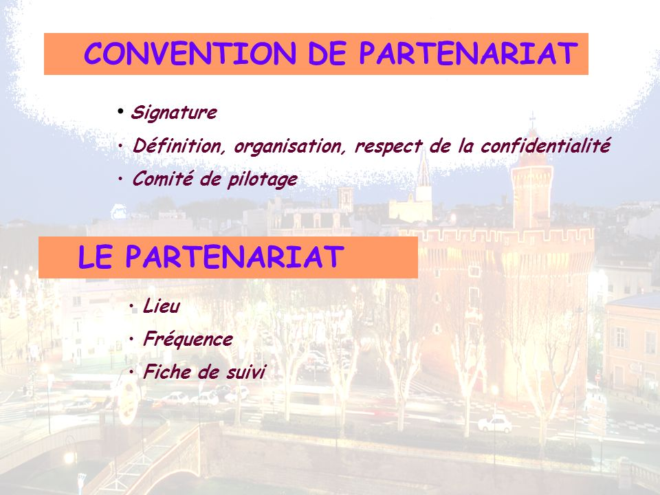 CONVENTION DE PARTENARIAT Signature Définition, organisation, respect de la confidentialité Comité de pilotage LE PARTENARIAT Lieu Fréquence Fiche de