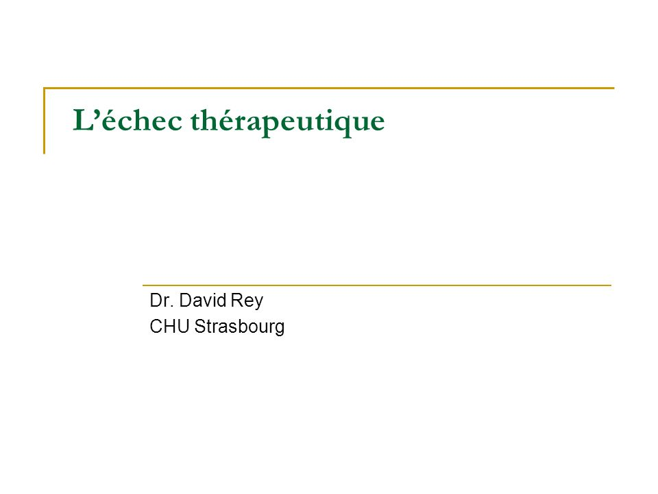 Léchec thérapeutique Dr. David Rey CHU Strasbourg