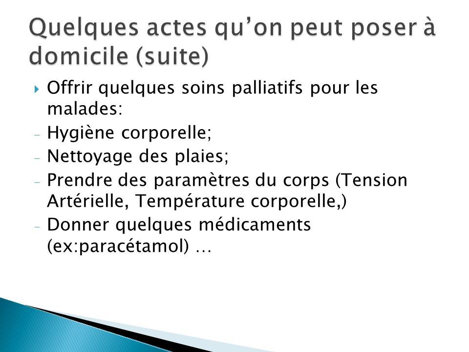 Offrir quelques soins palliatifs pour les malades: - Hygiène corporelle; - Nettoyage des plaies; - Prendre des paramètres du corps (Tension Artérielle
