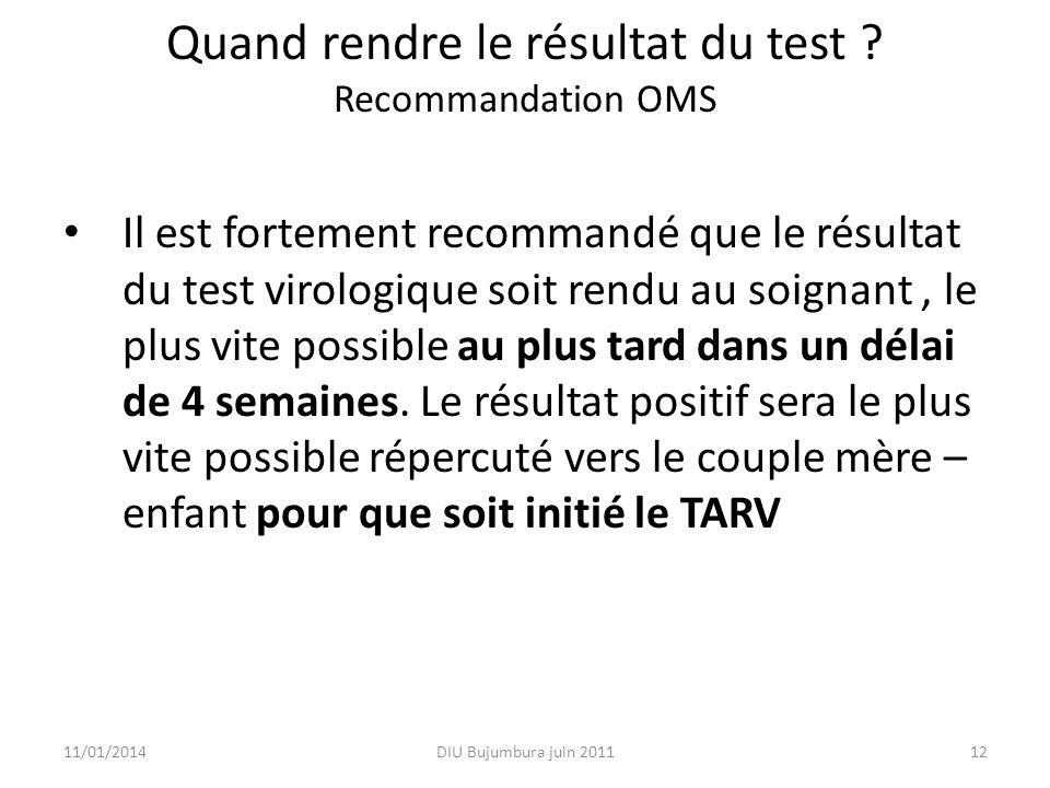 Quand rendre le résultat du test ? Recommandation OMS Il est fortement recommandé que le résultat du test virologique soit rendu au soignant, le plus