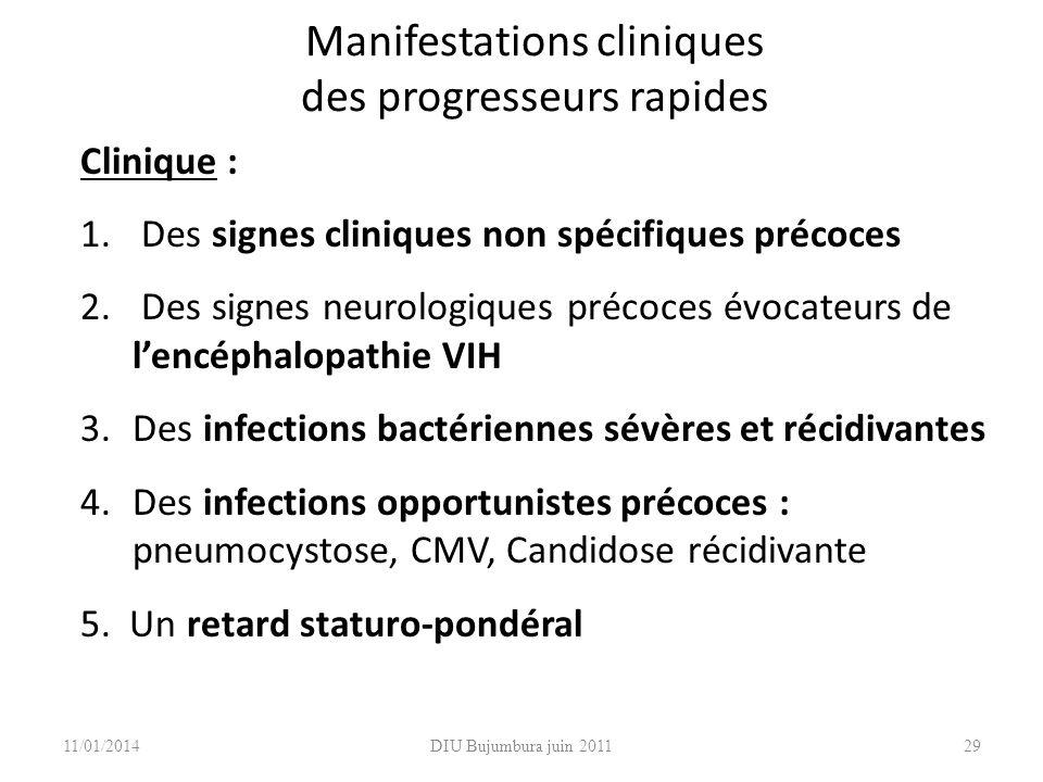 DIU Bujumbura juin 201129 Manifestations cliniques des progresseurs rapides Clinique : 1. Des signes cliniques non spécifiques précoces 2. Des signes