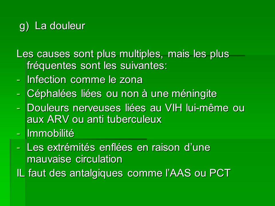 g) La douleur g) La douleur Les causes sont plus multiples, mais les plus fréquentes sont les suivantes: -Infection comme le zona -Céphalées liées ou
