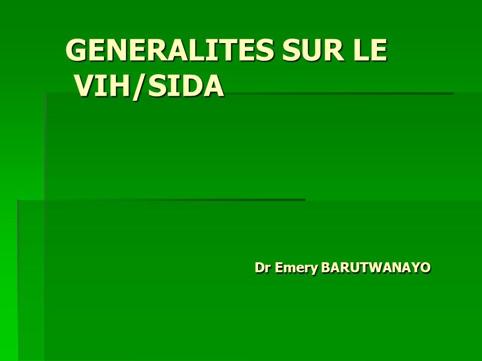 GENERALITES SUR LE VIH/SIDA Dr Emery BARUTWANAYO GENERALITES SUR LE VIH/SIDA Dr Emery BARUTWANAYO