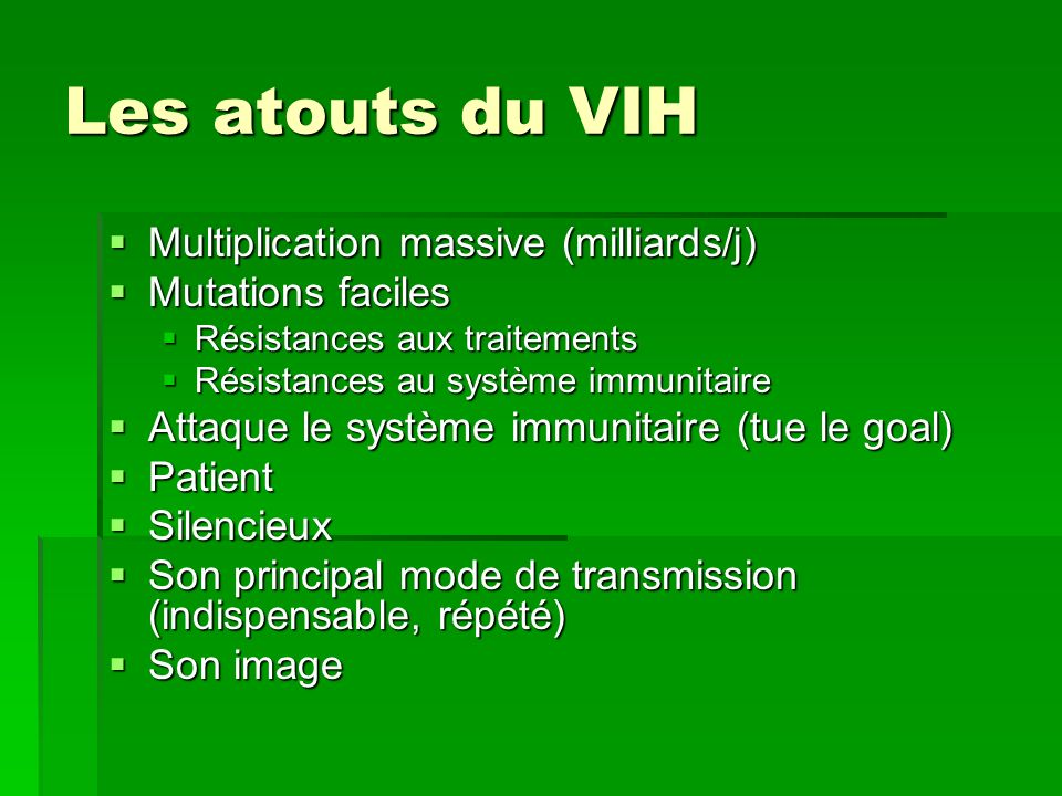 Les atouts du VIH Multiplication massive (milliards/j) Multiplication massive (milliards/j) Mutations faciles Mutations faciles Résistances aux traite