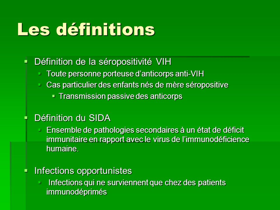 Les définitions Définition de la séropositivité VIH Définition de la séropositivité VIH Toute personne porteuse danticorps anti-VIH Toute personne por