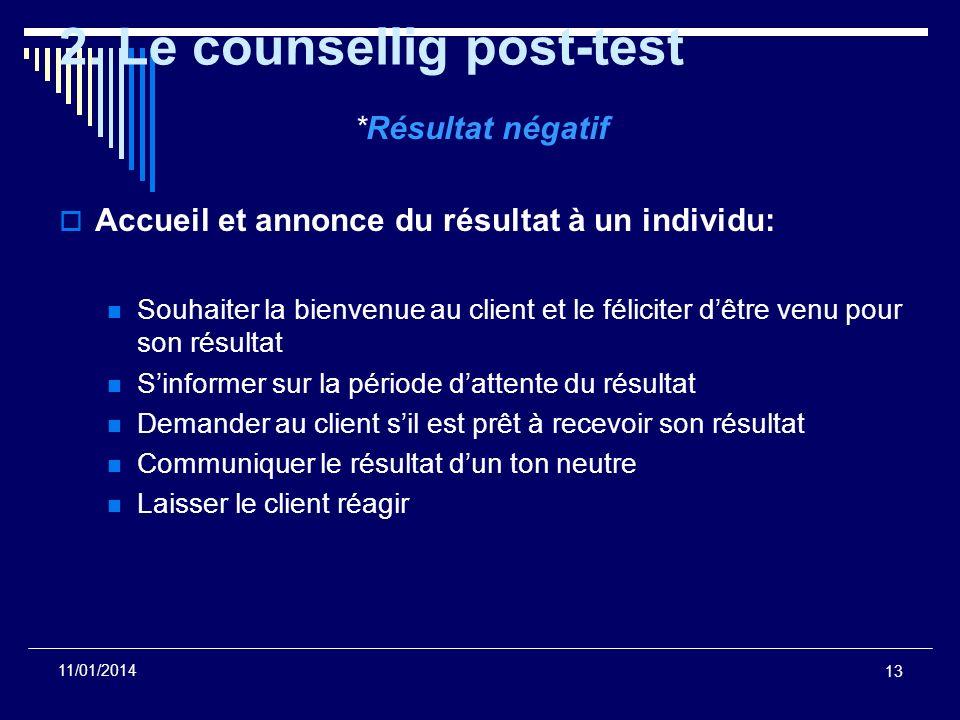 13 11/01/2014 2. Le counsellig post-test *Résultat négatif Accueil et annonce du résultat à un individu: Souhaiter la bienvenue au client et le félici