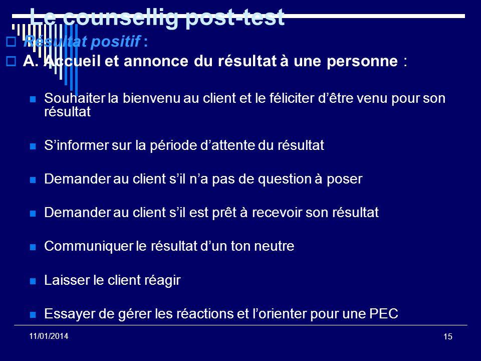 15 11/01/2014 Le counsellig post-test Résultat positif : A. Accueil et annonce du résultat à une personne : Souhaiter la bienvenu au client et le féli