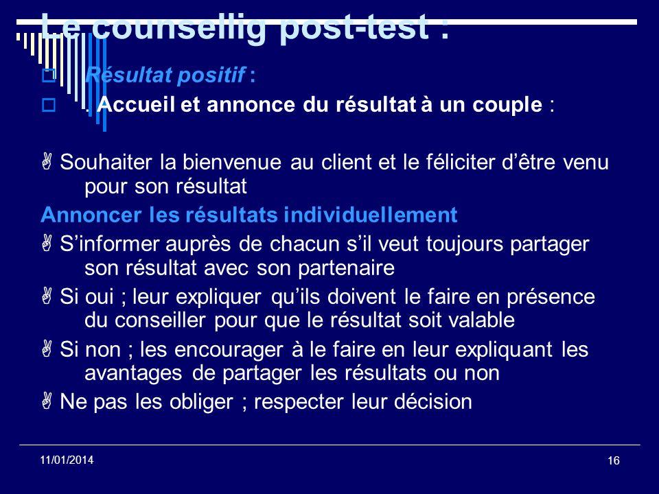 16 11/01/2014 Le counsellig post-test : Résultat positif :. Accueil et annonce du résultat à un couple : Souhaiter la bienvenue au client et le félici