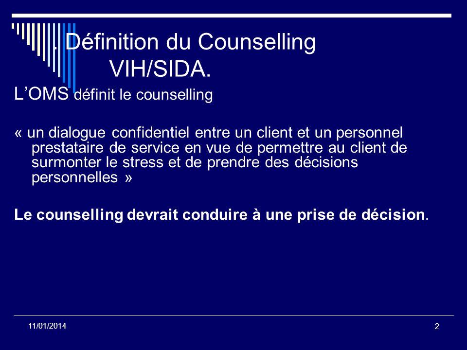 2 11/01/2014. Définition du Counselling VIH/SIDA. LOMS définit le counselling « un dialogue confidentiel entre un client et un personnel prestataire d