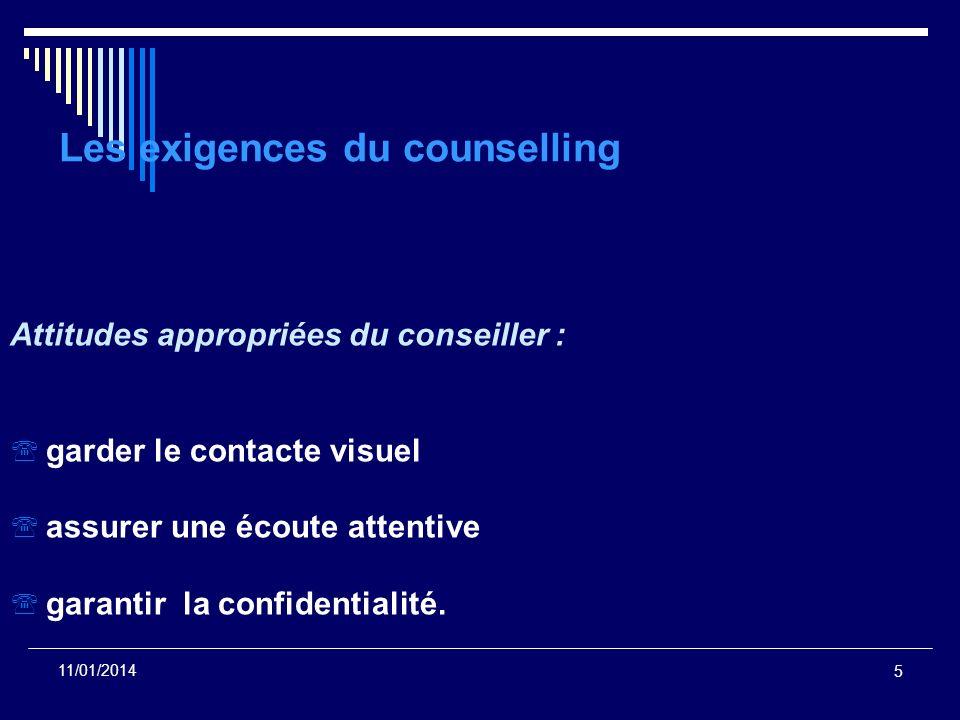 5 11/01/2014 Les exigences du counselling Attitudes appropriées du conseiller : garder le contacte visuel assurer une écoute attentive garantir la con