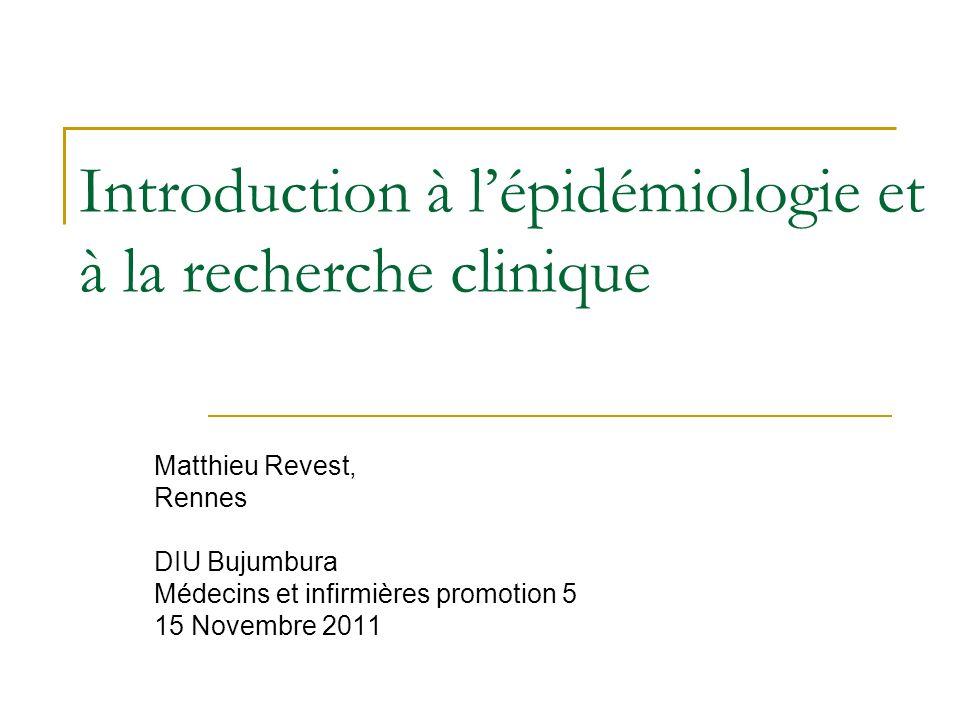 Introduction à lépidémiologie et à la recherche clinique Matthieu Revest, Rennes DIU Bujumbura Médecins et infirmières promotion 5 15 Novembre 2011
