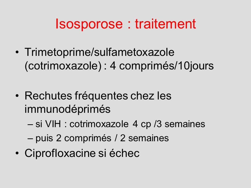 Isosporose : traitement Trimetoprime/sulfametoxazole (cotrimoxazole) : 4 comprimés/10jours Rechutes fréquentes chez les immunodéprimés –si VIH : cotri